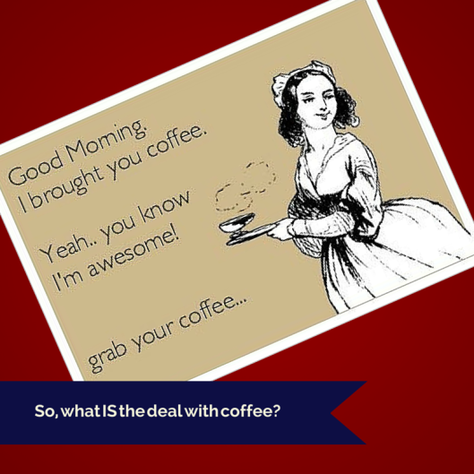 TSL What is the deal with coffee?